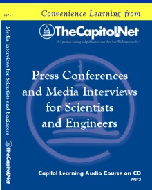 Press Conferences and Media Interviews for Scientists and Engineers, Capitol Learning Audio Course