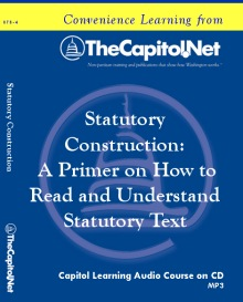 Statutory Construction: A Primer on How to Read and Understand Statutory Text, Capitol Learning Audio Course