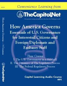 How America Governs: Essentials of U.S. Governance for interested Citizens and Foreign Diplomats and Embassy Staff, 3 Capitol Learning Audio Courses
