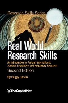 Real World Research Skills Second Edition: An Introduction to Factual, International, Judicial, Legislative, and Regulatory Research, by Peggy Garvin