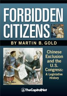 Forbidden Citizens: Chinese Exclusion and the U.S. Congress - A Legislative History
