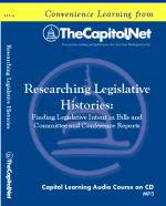 Researching Legislative Histories: Finding Legislative Intent in Bills and Committee and Conference Reports, Capitol Learning Audio Course