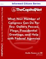 What Your Member of Congress Can Do For You: Gallery Passes, Flags, Presidential Greetings, and Help with Federal Agencies, Informed Citizen Series Audio Course on CD